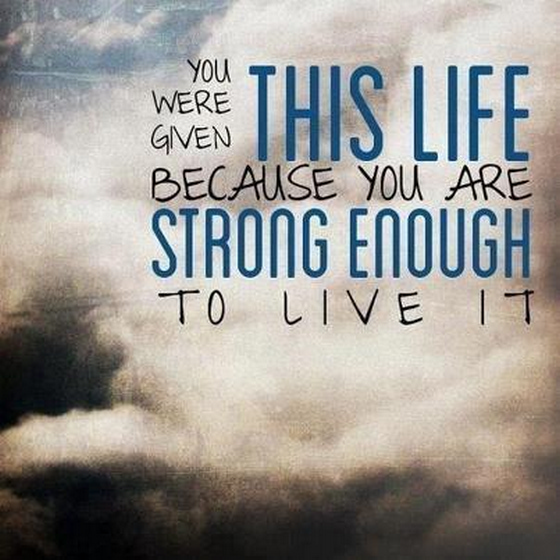 ... life-because-you-are-strong-enough-to-live-it-sayings-quotes-pictures