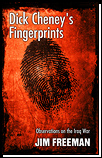 Essays: Dick Cheney's Fingerprints - a collection of observations focusing on the Iraq war and its origins