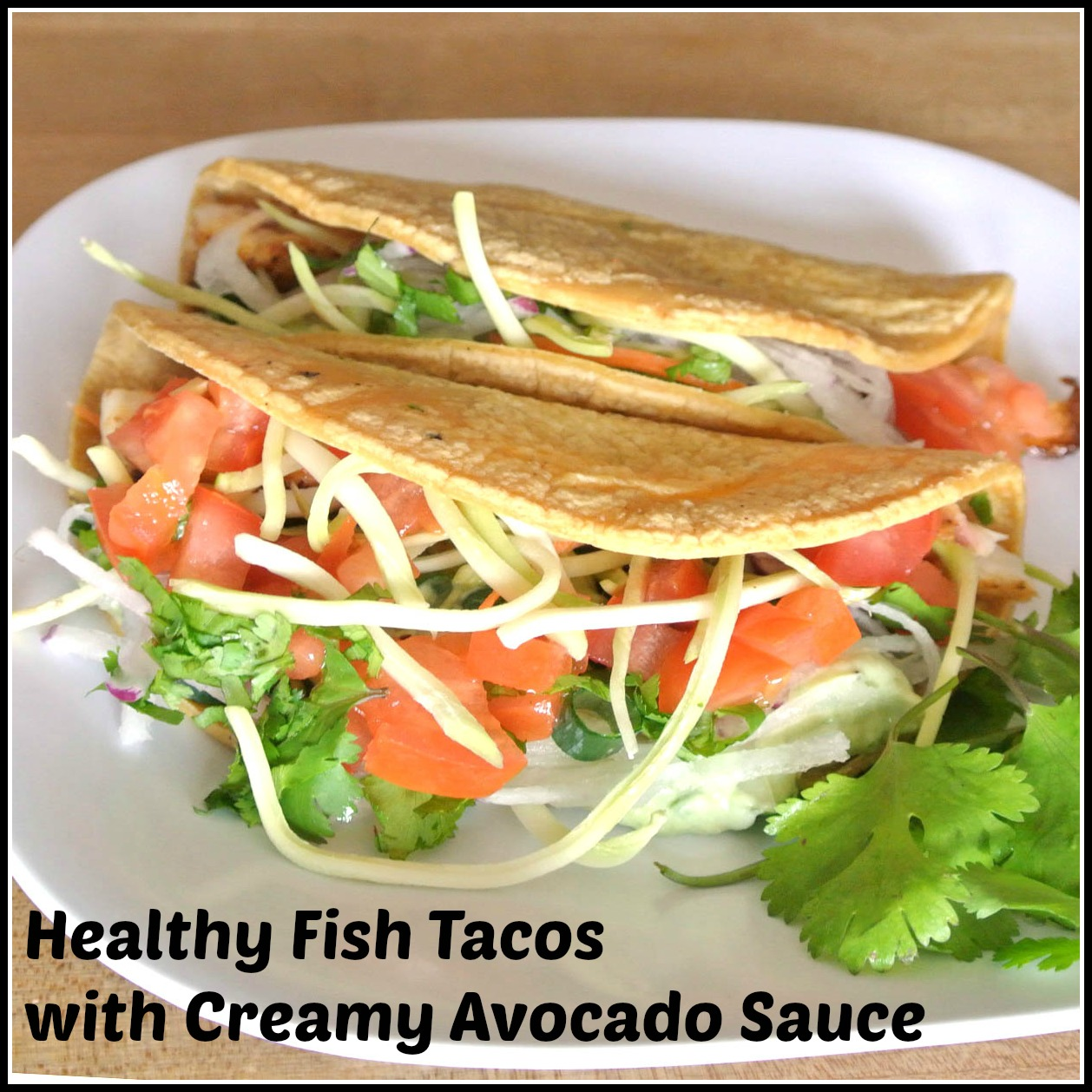 Mom what 39 s for dinner healthy fish tacos with creamy for Fish taco recipe sauce