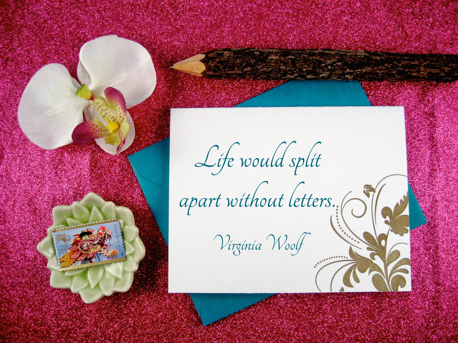 Life would split apart without letters - Virginia Woolf
