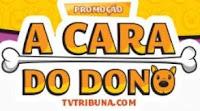 Promoção A Cara do Dono TV Tribuna.com