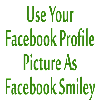 Use Your Facebook Profile Picture As Facebook Smiley