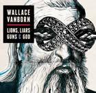Wallace Vanborn: Lions, Liars, Guns & God
