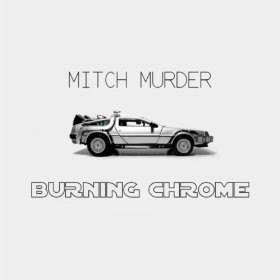 Mitch Murder - Burning Chrome (Pop/Funk)