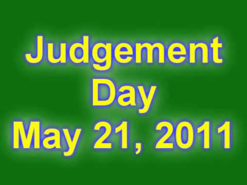 may 21 2011. Judgement Day May 21, 2011