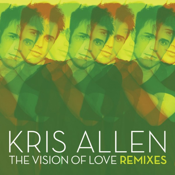 Kris Allen The Vision of Love Remixes