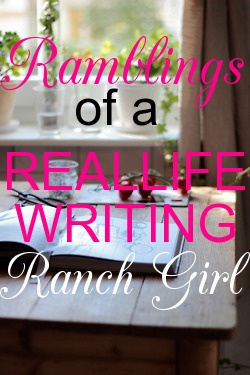 Ramblings of a Real Life (Writing) Ranch Girl