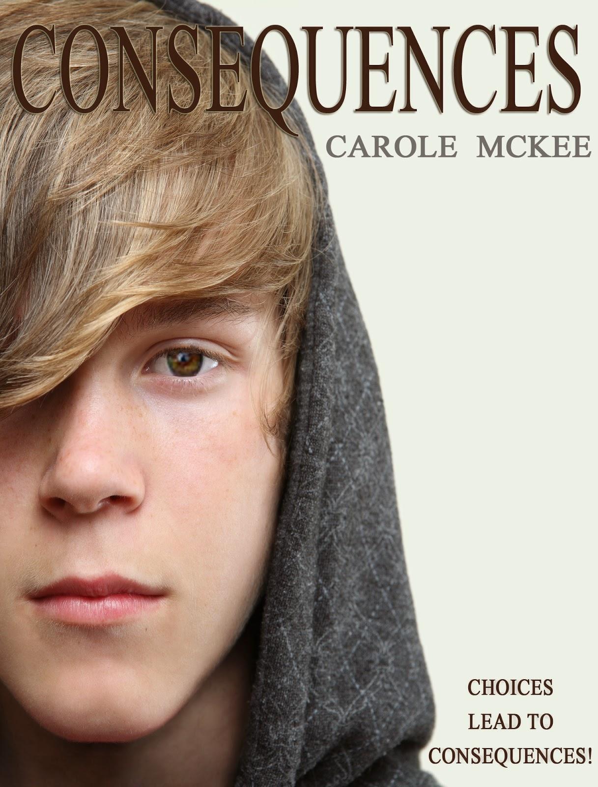 http://www.amazon.com/Consequences-Choices-4-Carole-McKee/dp/1482734370/ref=la_B0082D3810_1_3?s=books&ie=UTF8&qid=1402898660&sr=1-3