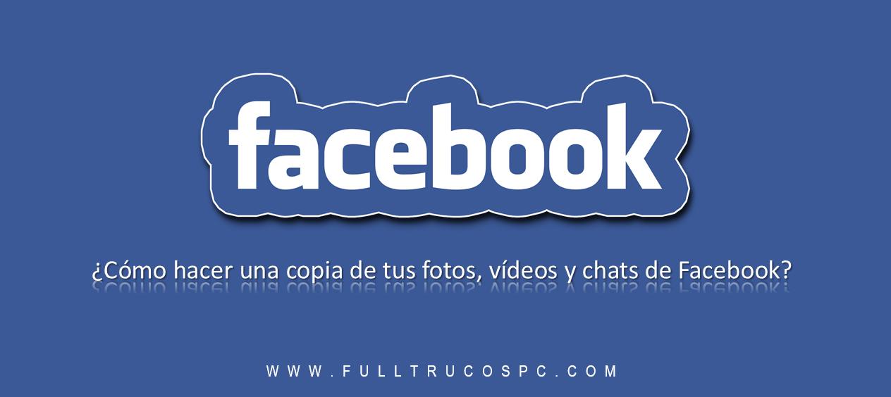 Facebook: ¿Cómo hacer una copia de tus fotos, vídeos y chats de Facebook?