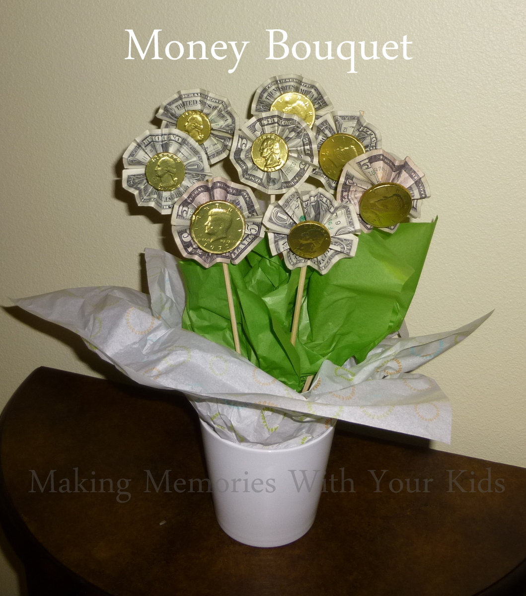 Money bouquet making memories with your kids we needed another birthday idea for one of my daughters friends my daughter wanted to make another candy bouquet because it was such a huge hit izmirmasajfo Choice Image