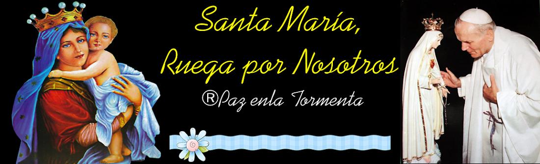 ® Virgen María, Ruega por Nosotros ®