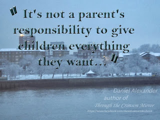It's not a parent's responsibility to give children everything they want...