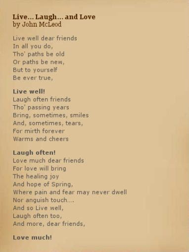 Live well-Laugh often-Love always!! *****.  http://flowerfreshonline.com/inspirational-poem-john-mcleod.html