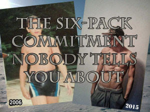 How to have a six pack. The commitment