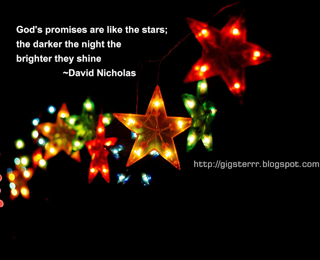God's promises are like the stars; the darker the night the brighter they shine