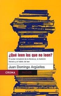 ¿QUÉ LEEN LOS QUE NO LEEN? - Juan Domingo Argüelles