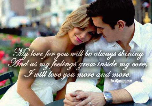 Love Quotes | my love for you will be always shining and as my Feeling Grow Inside My Core, i will love you more and more.