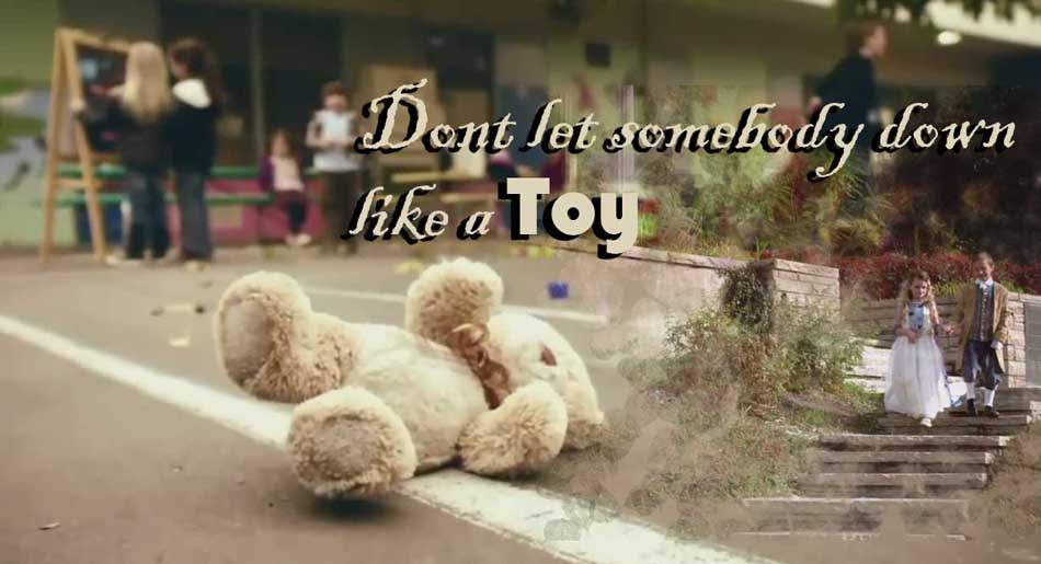 Don't Let Somebody Down Like a Toy....