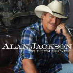 Alan Jackson – Thirty Miles West 2012