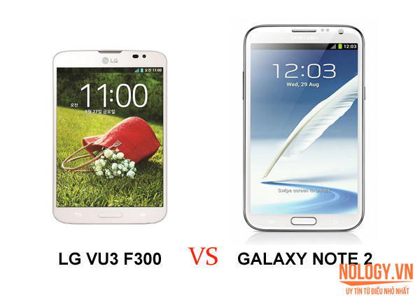 LG VU3 và Samsung Galaxy Note 2