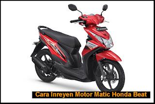 Cara Inreyen Motor Matic Honda Beat