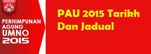 Tarikh Dan Jadual Perhimpunan Agung UMNO (PAU 2015)