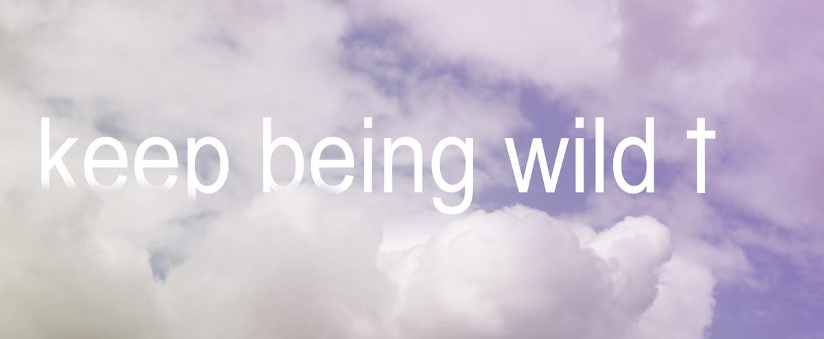 Keep being wild