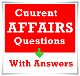 Current Affairs Questions and Answers