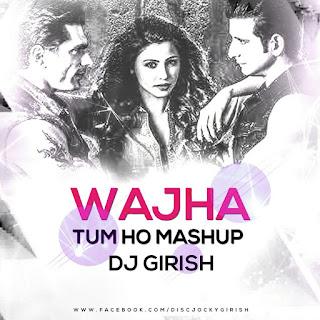 Wajha-Tum-Ho-Mashup-DJ-Girish-indiandjremix