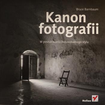 Kanon Fotografii. W poszukiwaniu indywidualnego stylu