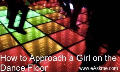 How to Approach a Girl on the Dance Floor : eAskme