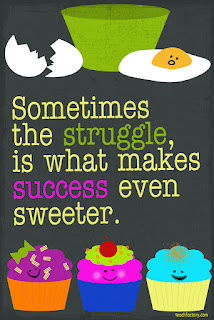 Sometimes the struggle is what makes success even sweeter.