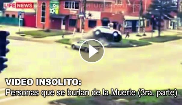 VIDEO INSOLITO - Personas que se burlan de la Muerte en accidentes(3ra. parte)