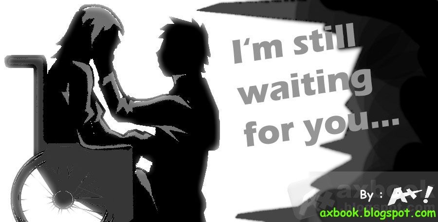I'm still waiting for you.by ax !