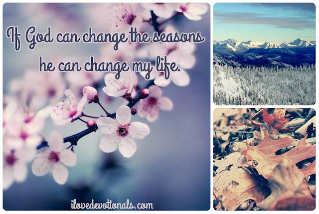 If God can change the seasons he change my life