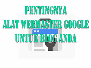 Pentingnya Alat Webmaster Google Untuk Blog Anda