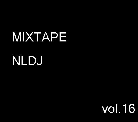 MIXTAPE NLDJ vol.16