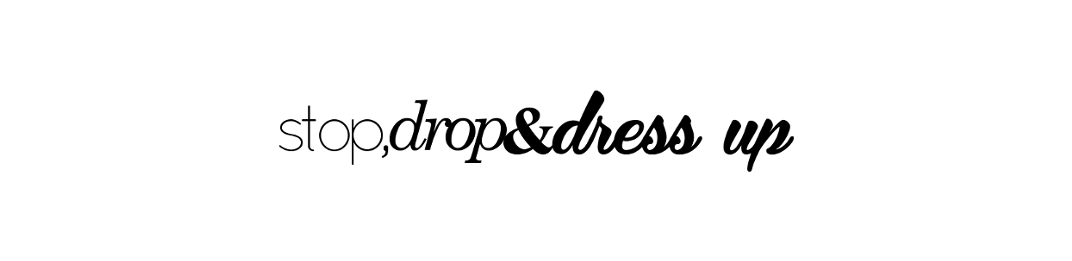 STOP DROP AND DRESS UP