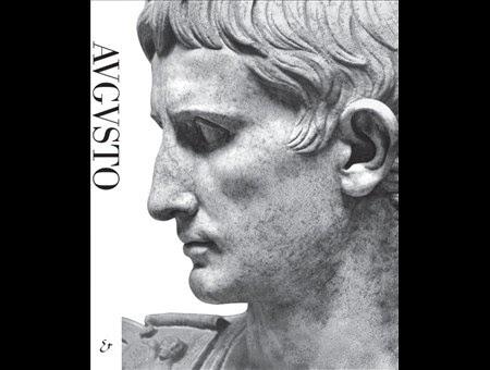 La Rivoluzione di Augusto. L'imperatore che riscrisse il tempo e lo spazio