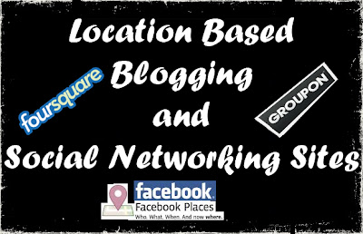 Best 3 Location Based Blogging and Social Networking Sites