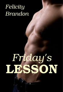 http://www.amazon.com/Fridays-Lesson-Felicity-Brandon-ebook/dp/B00F6G5EZ4/ref=sr_1_8?s=digital-text&ie=UTF8&qid=1420179718&sr=1-8&keywords=felicity+brandon