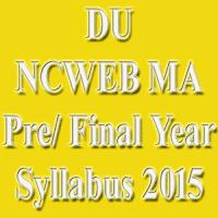 NCWEB DU MA Syllabus 2015, NCWEB MA Pre/ Final Year Syllabus 2015, DU MA 1st 2nd 3rd 4th Sem Syllabus 2015