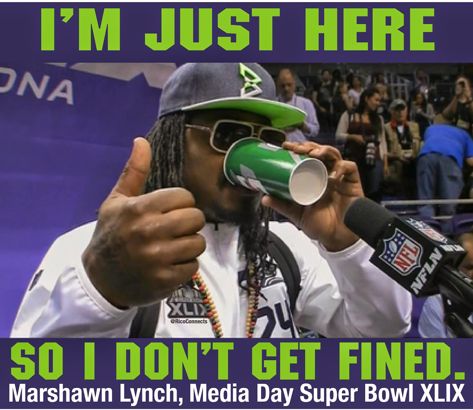 I'm Just here so I don't get fined. Marshawn Lynch, Media Day super Bowl XLIX