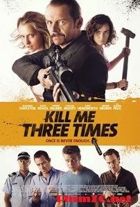 Ba Lần Suýt Chết   Kill Me Three Times