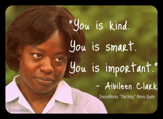 You is Kind, You is Smart, You is Important - Aibileen Clark Quote