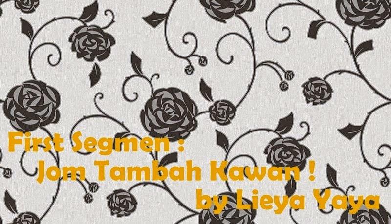 http://sweetsouryaya.blogspot.com/2014/09/first-segmen-jom-tambah-kawan-by-lieya.html