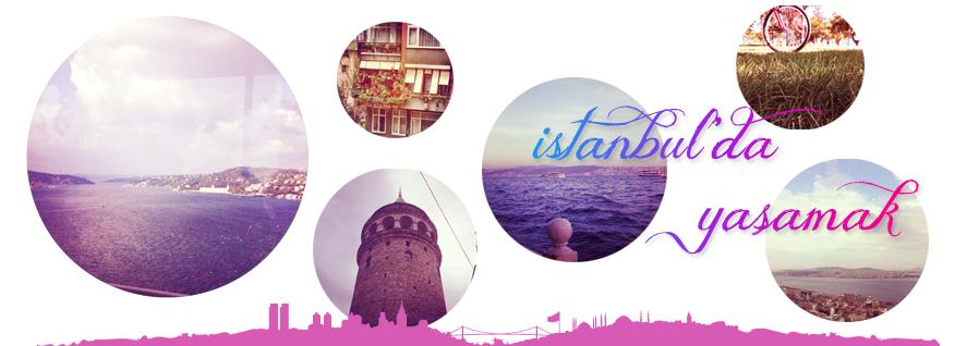 İstanbul'da Yaşamak ♥ Istanbul Living