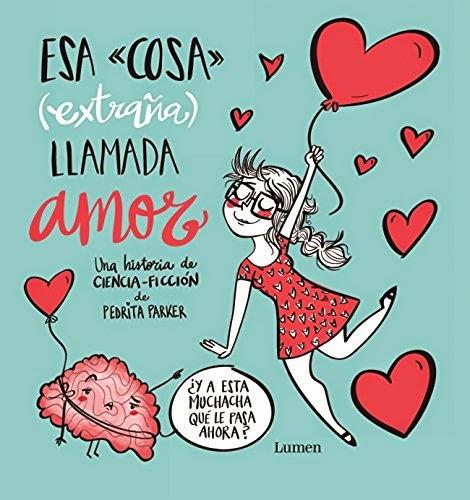 LIBRO - Esa cosa (extraña) llamada amor  Pedrita Parker (Lumen - 5 Febrero 2015)  Infantil & Juvenil - Ilustrado | Edición papel