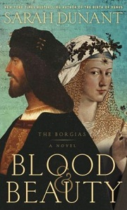 Blood and Beauty: The Borgias by Sarah Dunant