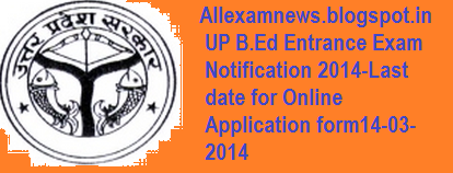 UP B.Ed Entrance Exam Notification 2014 www.upbed.nic.in Online Application form